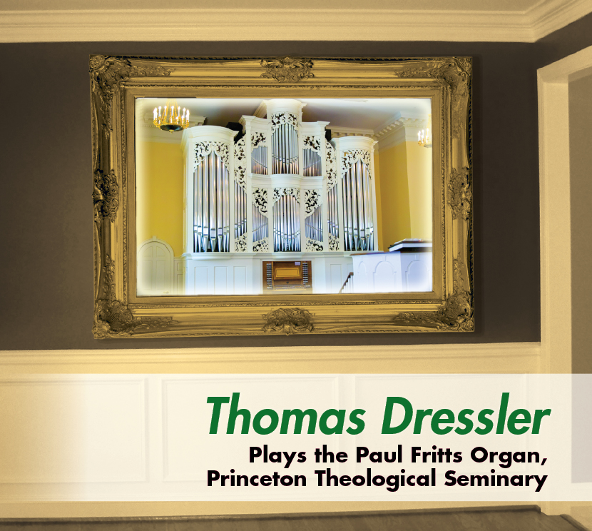 Thomas Dressler Plays the Fritts Organ in Princeton Theological Seminary Chapel
